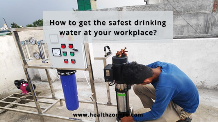 How to get the safest drinking water at your workplace?